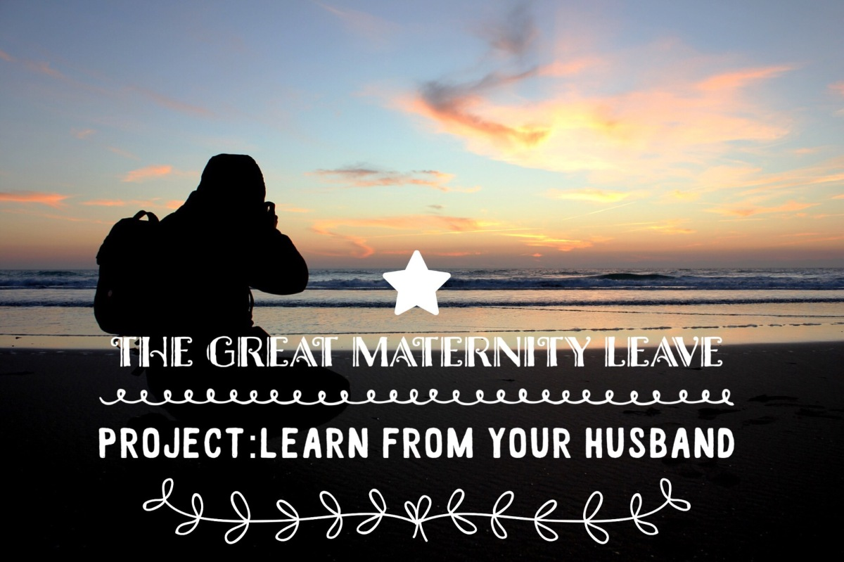 Project:  Learn from your husband