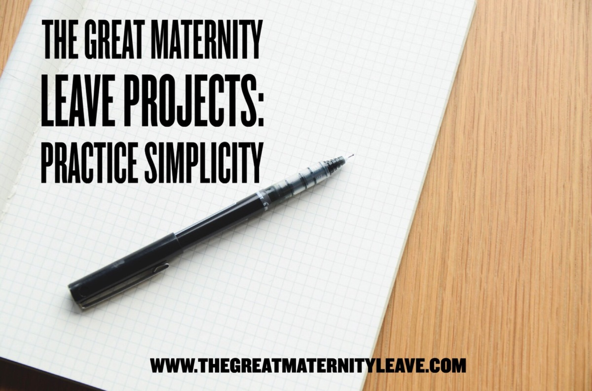How to Have a Great Maternity Leave:  Return to Simplicity (Over,and Over…)