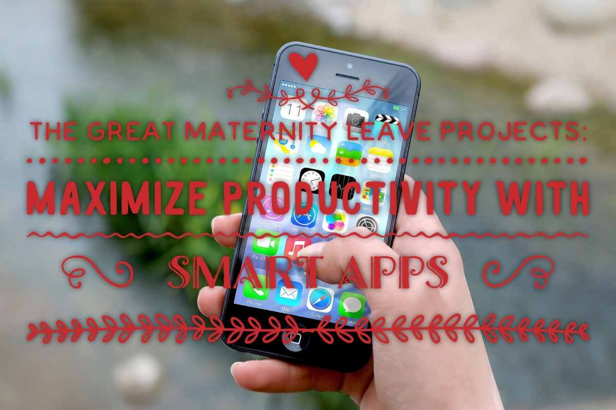 How to Have a Great Maternity Leave:  Harness the Great World of Apps