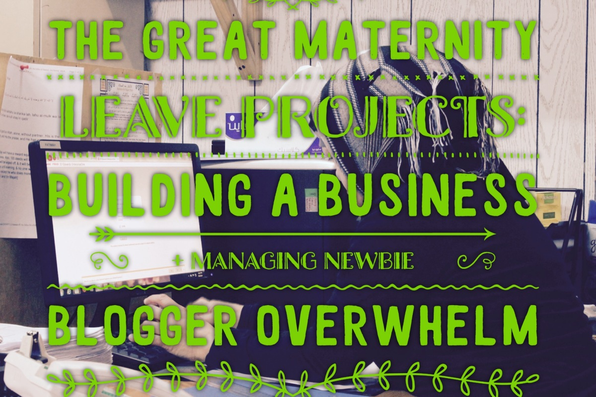 The Great Maternity Leave Project:  Building a Business + Managing Technical Overwhelm