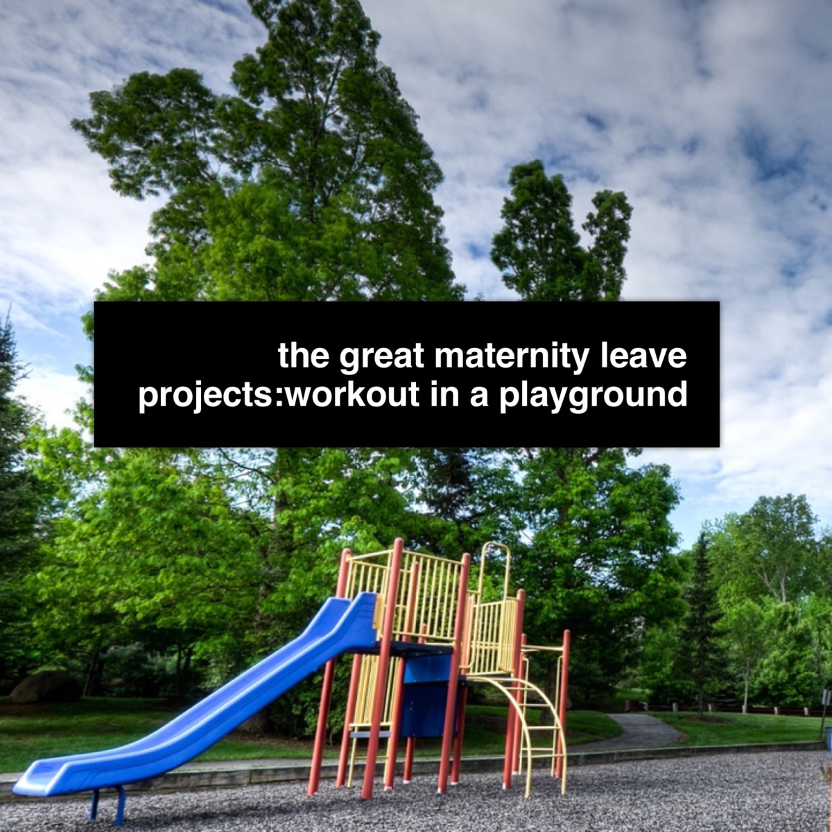 The Great Maternity Leave Projects:  Workout in a Playground