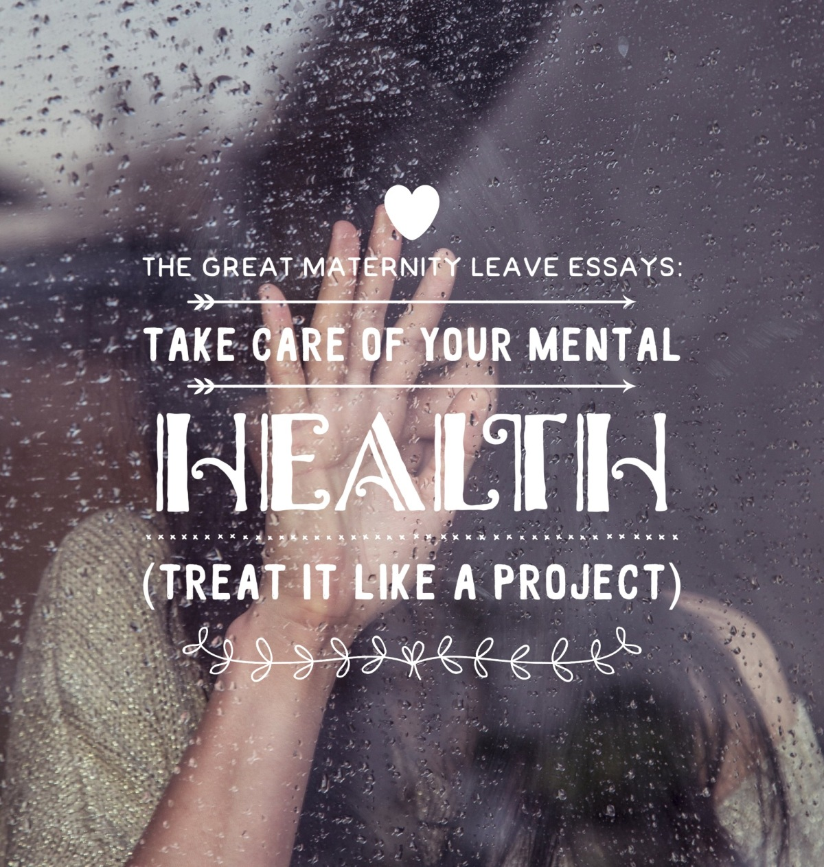 The Great Maternity Leave Essays:  Treat Your Mental Health Like aProject!