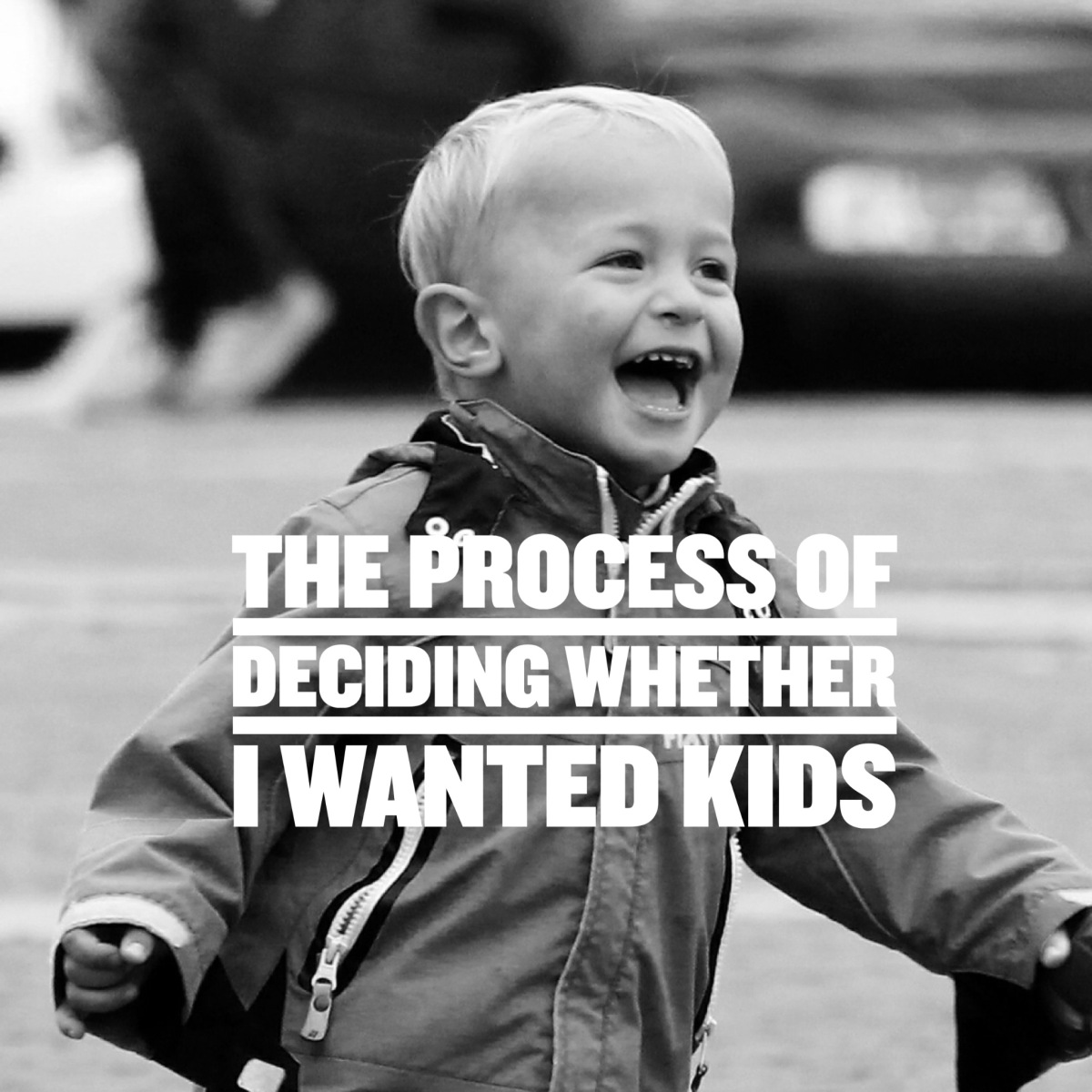 I Didn't Want Kids, But I Had Them.  The Questions I Wanted To Ask When Deciding.