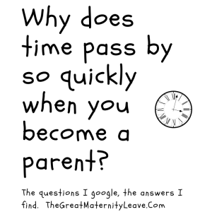 WHY DOES TIME FLY BY SO QUICKLY WHEN YOU ARE A PARENT-CAN WE SLOW IT DOWN-