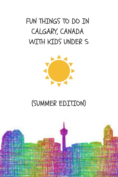 FUN THINGS TO DO IN CALGARY, CANADA WITH KIDS UNDER 5 (SUMMER EDITION)